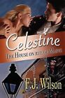 Celestine: The House on Rue Du Maine by F J Wilson (Paperback / softback, 2012)