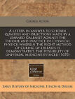 A Letter in Answer to Certain Quaeries and Objections Made by a Learned Galenist Against the Theorie and Practice of Chymical Physick Wherein the Right Method of Curing of Diseases Is Demonstrated, the Possibility of Universal Medicine Evinced (1670) by George Acton (Paperback / softback, 2011)