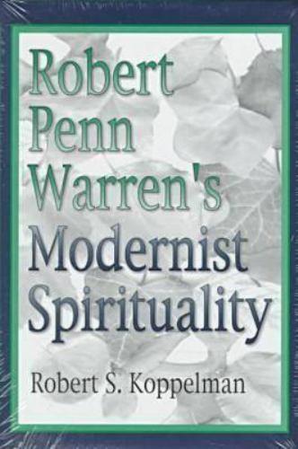 Robert Penn Warren's Modernist Spirituality by Koppelman, Robert S.