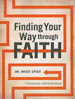 Finding Your Way Through Faith: A Discipleship Training Workbook by Dr Bruce Speer (Paperback / softback, 2011)