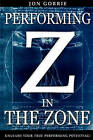 Performing in the Zone: Unleash Your True Performing Potential! by Jon Gorrie (Paperback / softback, 2009)