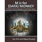 M Is for (Data) Monkey: A Guide to the M Language in Excel Power Query by Ken Puls, Miguel Escobar (Paperback, 2015)