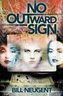 No Outward Sign by Bill Neugent (Paperback / softback, 2002)