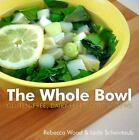 The Whole Bowl : Gluten-Free, Dairy-Free Soups and Stews by Rebecca Wood and Leda Scheintaub (2015, Paperback)