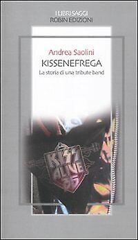 Kissenefrega. La storia di una tribute band - [Edizioni Robin]