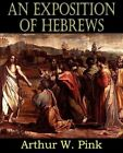 An Exposition of Hebrews by Arthur W Pink (Paperback / softback, 2011)