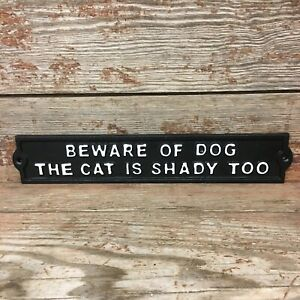 /'Beware of Dog The Cat Is Shady Too/' Novelty Cast Iron Sign Garden Home Gift