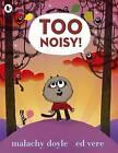 Too Noisy! by Malachy Doyle (Paperback, 2013)