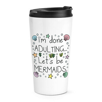 Novelty Mug I/'m Done Adulting Let/'s Be Mermaids Funny Joke Coffee Cup WSDMUG961