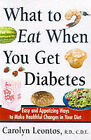 What to Eat When You Get Diabetes: Easy and Appetizing Ways to Make Healthful Changes in Your Diet by Carolyn Leontos (Paperback, 2000)