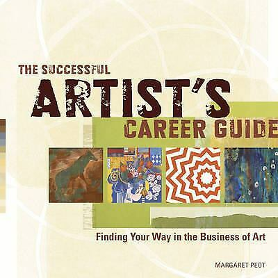 The Successful Artist S Career Guide Finding Your Way In The Business Of Art By Margaret Peot 2012 Trade Paperback For Sale Online Ebay