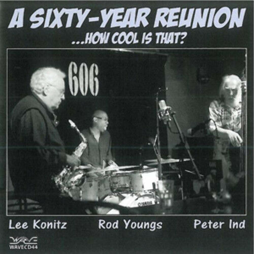 Lee Konitz, Rod Youngs & Peter Ind : A Sixty-year Reunion CD (2011) ***NEW***