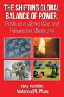 The Shifting Global Balance of Power: Perils of a World War and Preventive Measures by Mahmoud Musa, Dr Yana Korobko (Paperback / softback, 2014)