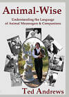 Animal Wise: Understanding the Language of Animal Messengers and Companions by Ted Andrews (Paperback, 2010)