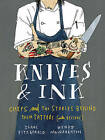 Knives & Ink: Chefs and the Stories Behind Their Tattoos by Wendy MacNaughton, Isaac Fitzgerald (Hardback, 2016)
