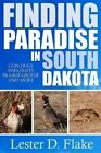 Finding Paradise in South Dakota: Gun Dogs, Pheasants, Prairie Grouse, and More by Dr Lester D Flake (Paperback / softback, 2014)