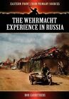 The Wehrmacht Experience in Russia by Bob Carruthers (Hardback, 2012)