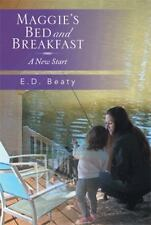 Maggie's Bed and Breakfast : A New Start by E. D. Beaty (2013, Paperback)