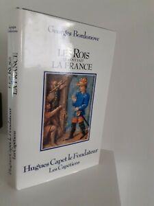 GEORGES BORDONOVE LES ROIS QUI FONT LA FRANCE HUGUES CAPET 1986 + JAQUETTE
