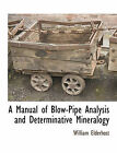 A Manual of Blow-Pipe Analysis and Determinative Mineralogy by William Elderhost (Paperback / softback, 2010)