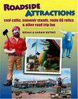 Roadside Attractions : Cool Cafes, Souvenir Stands, Route 66 Relics and Other Road Trip Fun by Sarah Butko and Brian Butko (2007, Hardcover)