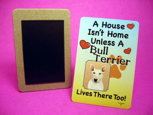 """Sku# 60 Dog Fridge Magnet /""""Bull Terrier/"""" A House Isn/'t Home"""