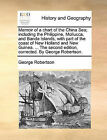 Memoir of a Chart of the China Sea; Including the Philippine, Mollucca, and Banda Islands, with Part of the Coast of New Holland and New Guinea. ... the Second Edition, Corrected. by George Robertson. by George Robertson (Paperback / softback, 2010)