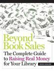 Beyond Book Sales: The Complete Guide to Raising Real Money for Your Library by Neal-Schuman Publishers Inc (Paperback, 2013)