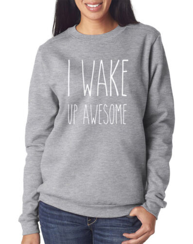 I Wake Up Awesome Youth /& Womens Sweatshirt