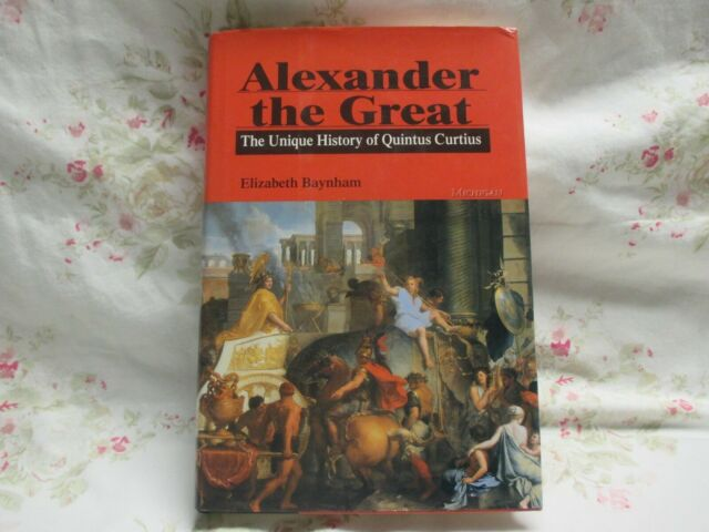 Alexander the Great: The Unique History of Quintus Curtius by Elizabeth Baynham