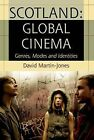 Scotland: Global Cinema: Genres, Modes and Identities by David Martin-Jones (Hardback, 2009)