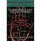 Clairvoyance and Occult Powers: 20 Lessons Toward Mastery by William Walker Atkinson (Paperback, 2014)