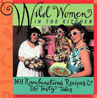 Wild Women in the Kitchen: 101 Rambunctious Recipes and 99 Tasty Tales by Wild Woman Association (Paperback, 1996)