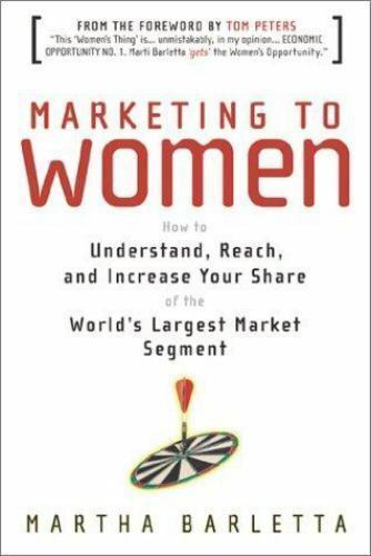 Marketing to Women: How to Understand, Reach and... by Barletta, Martha Hardback