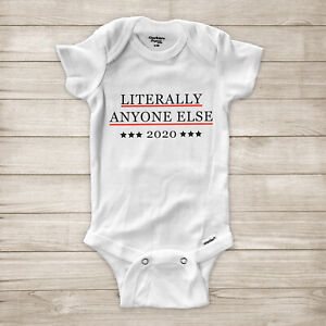 Literally Anyone Else 2020 Presidential Election Vote Funny Baby Infant Bodysuit