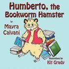Humberto, the Bookworm Hamster by Mayra Calvani (Paperback / softback, 2009)
