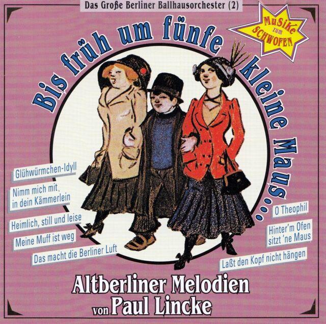 BIS FRÜH UM FÜNFE, KLEINE MAUS - ALTBERLINER MELODIEN VON PAUL LINCKE / CD