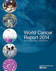 World Cancer Report: 2014 by International Agency for Research on Cancer, B. W. Stewart, C. P. Wild (Paperback, 2014)