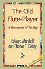 The Old Flute-Player by Charles T Dazey, T Dazey Charles T Dazey, Edward Marshall (Paperback / softback, 2008)