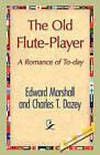 The Old Flute-Player by Charles T Dazey, T Dazey Charles T Dazey, Edward Marshall (Hardback, 2008)