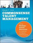 Common Sense Talent Management: Using Strategic Human Resources to Improve Company Performance by Steven T. Hunt (Paperback, 2014)