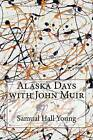 Alaska Days with John Muir by Samual Hall Young (Paperback / softback, 2016)