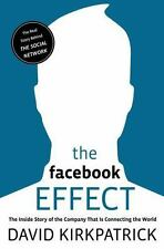 The Facebook Effect: The Inside Story of the Company That Is Connecting the Worl