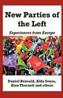New Parties of the Left: Experiences from Europe by Alan Thornett, Alda Sousa, Daniel Bensaid (Paperback, 2011)