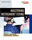 Mastering Instrument Flying by Sherwood Harris, Henry Sollman (Paperback, 1999)