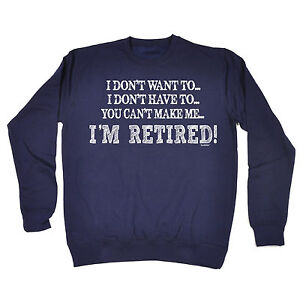 Image Is Loading I Dont Want To Im Retired SWEATSHIRT Retirement
