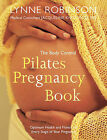 The Body Control Pilates Pregnancy: Optimum Health, Fitness and Nutrition for Every Stage of Your Pregnancy by Lynne Robinson (Paperback, 2004)