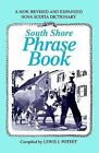 South Shore Phrase Book: A New, Revised and Expanded Nova Scotia Dictionary by Lewis J Poteet (Paperback / softback, 2004)