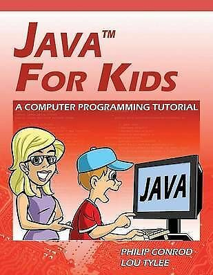 Java for Kids - A Computer Programming Tutorial by Lou Tylee, Philip Conrod...