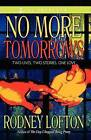No More Tomorrows: Two Lives, Two Stories, One Love by Rodney Lofton (Paperback, 2009)